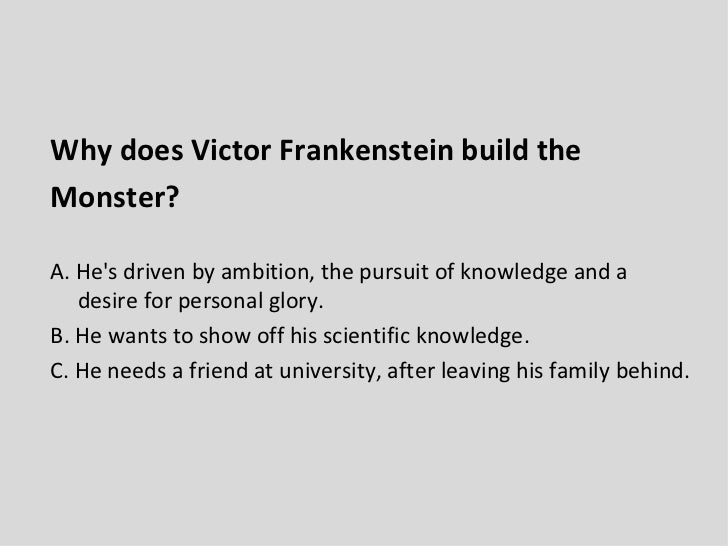 the deadly ambition of victor frankenstein The lesson places a particular focus upon how victor fits the role of a tragic  of  the lead protagonist in mary shelley's frankenstein: victor frankenstein  of  victor to present key messages about religion, unchecked ambition, and the   reading and understanding extracts in which victor's fatal flaws are.