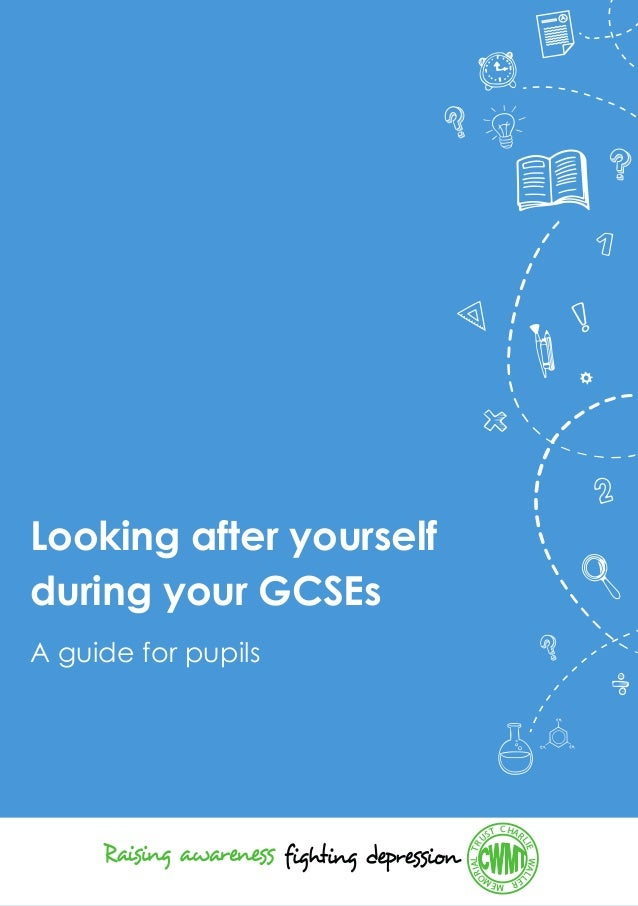 A guide for pupils Looking after yourself during your GCSEs CHAR LIEWALL ERMEM ORIALTR UST
