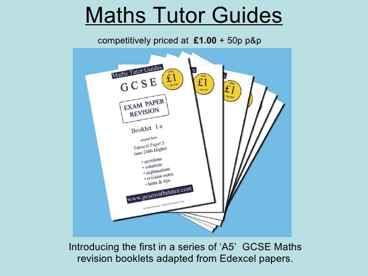 Maths Tutor Guides Introducing the first in a series of 'A5'  GCSE Maths revision booklets adapted from Edexcel papers. co...