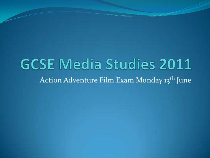 GCSE Media Studies 2011<br />Action Adventure Film Exam Monday 13th June<br />