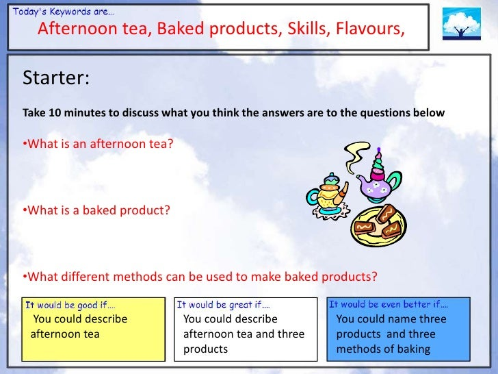 Afternoon tea, Baked products, Skills, Flavours,Starter:Take 10 minutes to discuss what you think the answers are to the q...