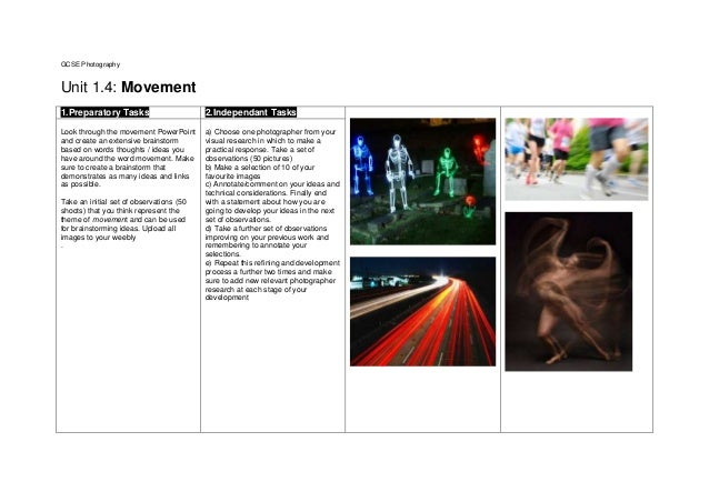 GCSE Photography Unit 1.4: Movement 1.Preparatory Tasks 2.Independant Tasks Look through the movement PowerPoint and creat...