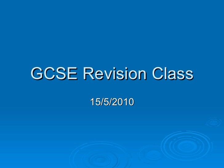 GCSE Revision Class 15/5/2010
