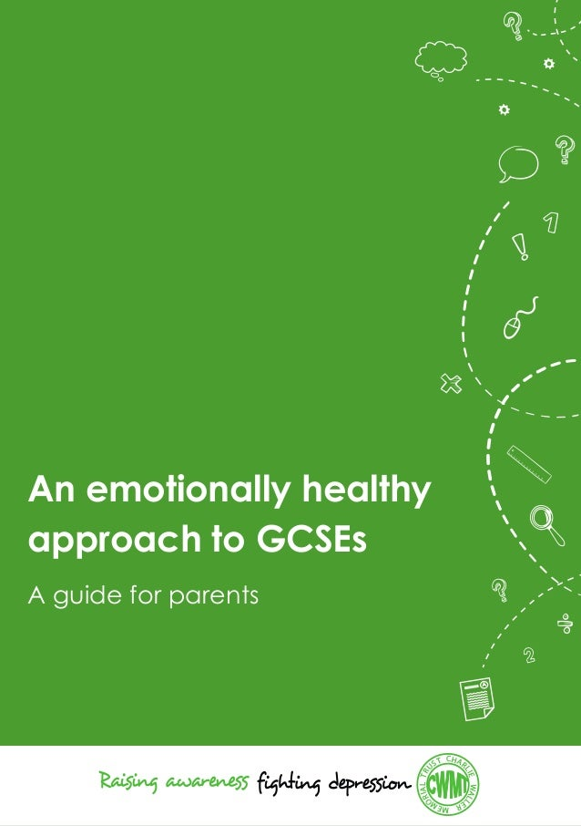 A guide for parents An emotionally healthy approach to GCSEs CHAR LIEWALL ERMEM ORIALTR UST