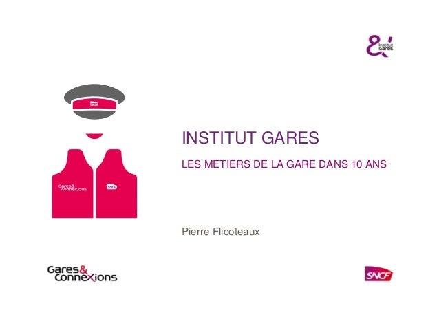 INSTITUT GARESLES METIERS DE LA GARE DANS 10 ANSPierre Flicoteaux