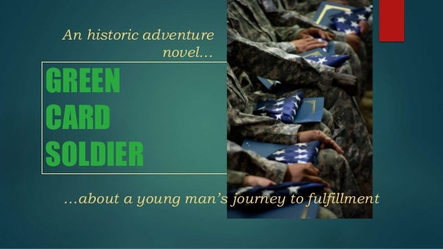 An historic adventure  GREEN  CARD  SOLDIER  novel…  …about a young man's journey to fulfillment