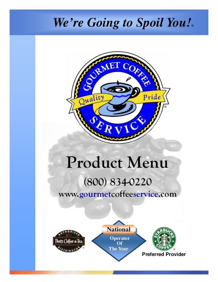 We're Going to Spoil You!                   ®  Product Menu      (800) 834-0220 www.gourmetcoffeeservice.com            Na...