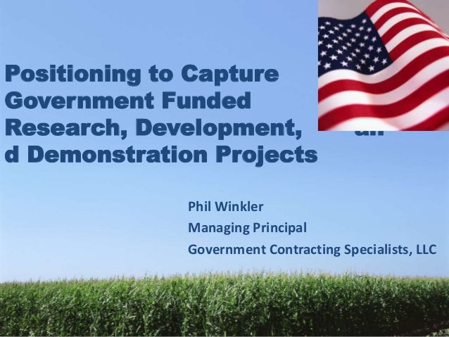 Positioning to CaptureGovernment FundedResearch, Development,                  and Demonstration Projects              Phi...