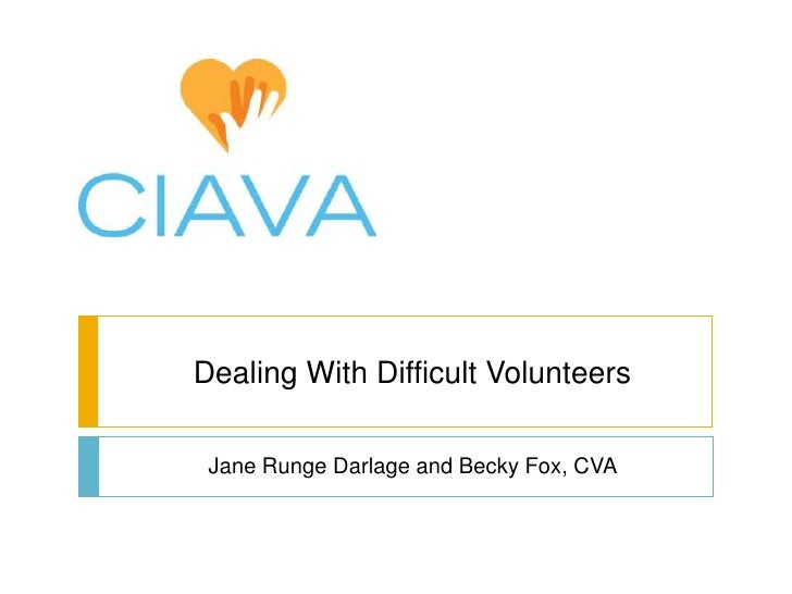 Dealing With Difficult Volunteers Jane Runge Darlage and Becky Fox, CVA
