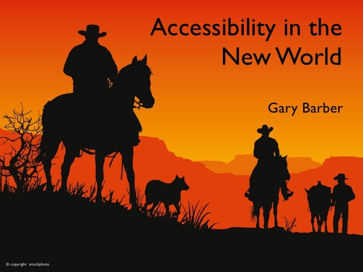 Accessibility in the                                 New World                                       Gary Barber     © cop...