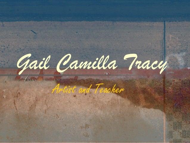 Gail Camilla Tracy    Artist and Teacher