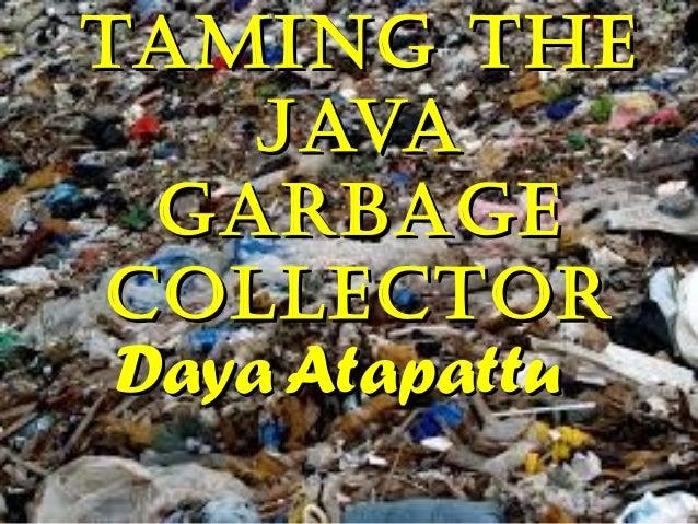 Taming The Java garbage ColleCTor Daya Atapattu
