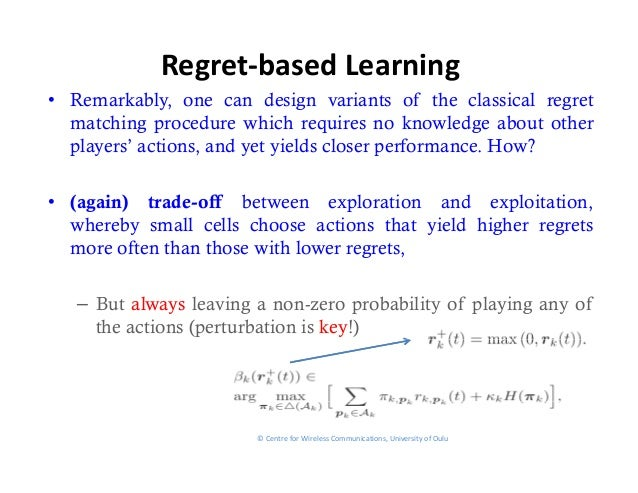 Regret‐basedLearning• Remarkably, one can design variants of the classical regret  matching procedure which requires no k...