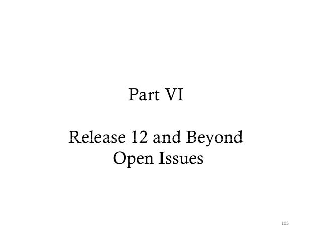 Part VIRelease 12 and Beyond     Open Issues                        105