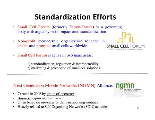 StandardizationEfforts• Small Cell Forum (formerly Femto-Forum) is a governing  body with arguably most impact onto stand...