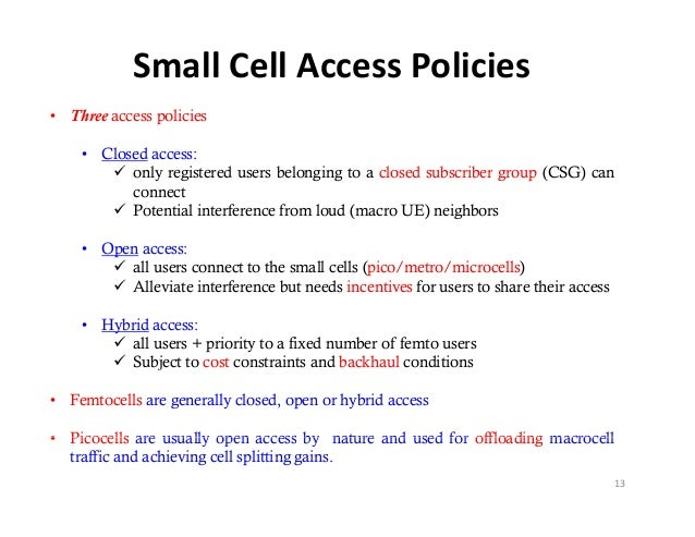SmallCellAccessPolicies• Three access policies    • Closed access:        only registered users b l             l    i...