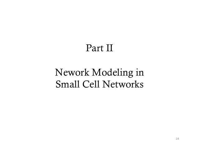 Part IINework Modeling inSmall Cell Networks                      24