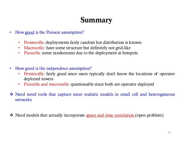 Summary• How good is the Poisson assumption?    • Femtocells: deployments fairly random but distribution is known    • Mac...