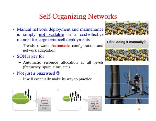Self-Organizing Networks• Manual network deployment and maintenance  is simply not scalable in a cost-effective  manner fo...
