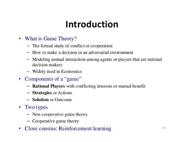 Introduction• What is Game Theory?   – The formal study of conflict or cooperation      h f      l d f        fli         ...