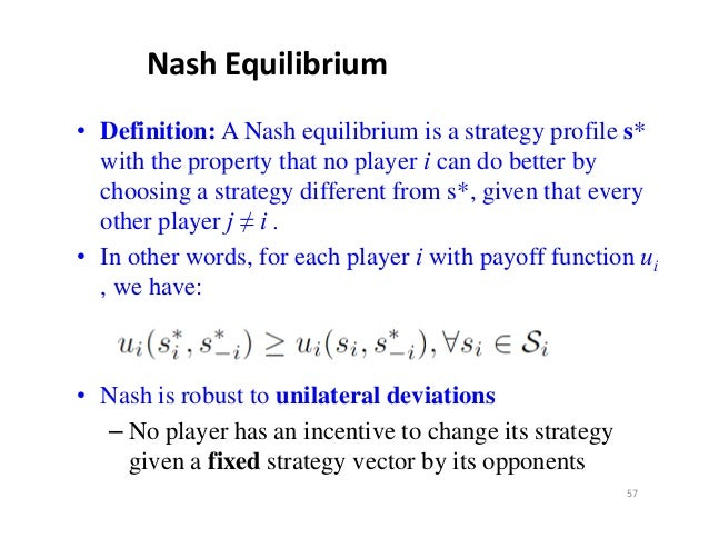 NashEquilibrium• Definition: A Nash equilibrium is a strategy profile s*  with the property that no p y i can do better b...