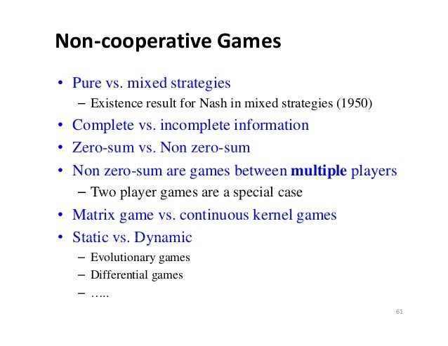 Non‐cooperativeGames• Pure vs. mixed strategies   – Existence result for Nash in mixed strategies (1950)        ste ce es...