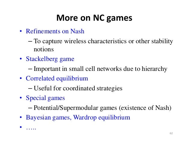 MoreonNCgames• Refinements on Nash   – To capture wireless characteristics or other stability     notions• Stackelberg ...