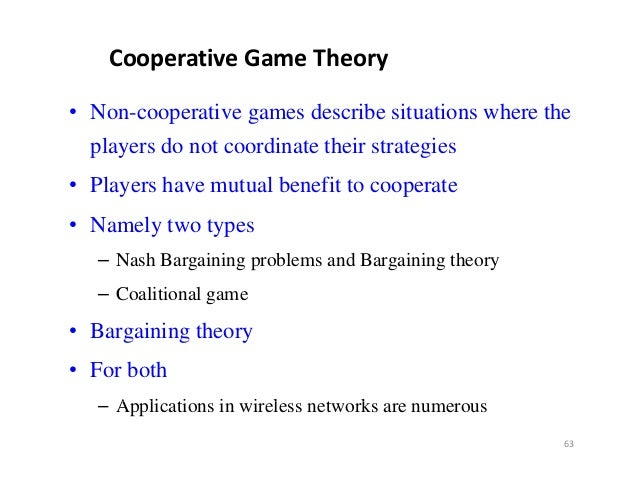 CooperativeGameTheory• Non-cooperative games describe situations where the  p aye s  players do not coo d ate their stra...