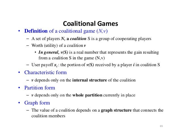 CoalitionalGames                       Coalitional Games• Definition of a coalitional game (N,v)   – A set of players N, ...
