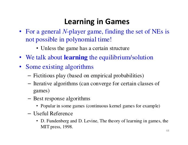 LearninginGames• For a general N-player game, finding the set of NEs is  not possible in polynomial time!      • Unless ...