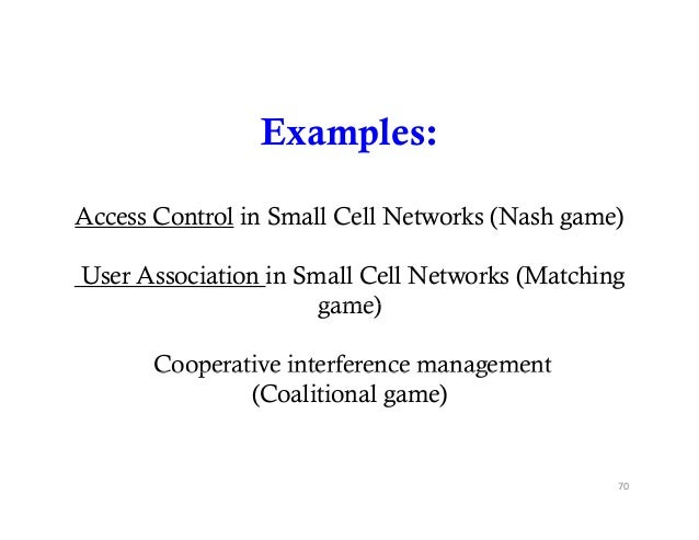 Examples:Access Control in Small Cell Networks (Nash game)User Association in Small Cell Networks (Matching               ...