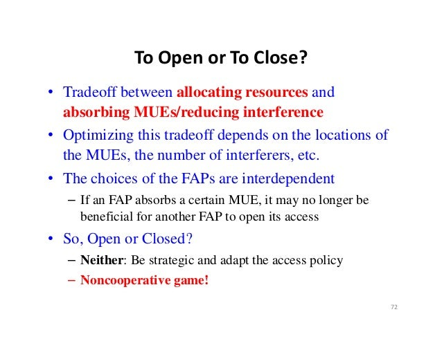 ToOpenorToClose?               To Open or To Close?• Tradeoff between allocating resources and  absorbing MUEs/reducin...