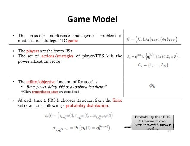 GameModel• The cross-tier interference management problem is  modeled as a strategic N.C game• The players are the femto ...