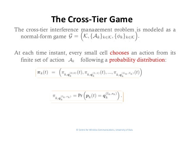 TheCross‐TierGameThe cross-tier interference management problem is modeled as a  normal-form gameAt each time instant, e...