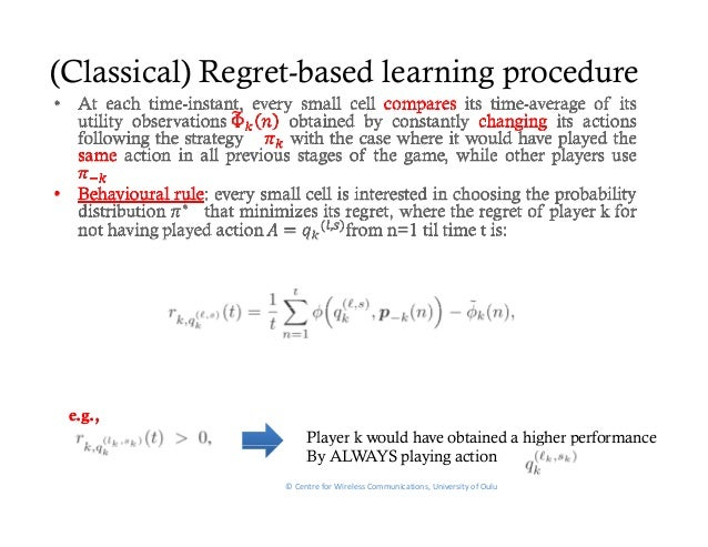 (Classical) Regret-based learning procedure e.g.,                      Player k would have obtained a higher performance  ...