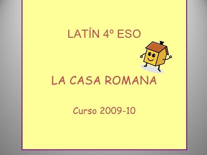LATÍN 4º ESO LA CASA ROMANA Curso 2009-10