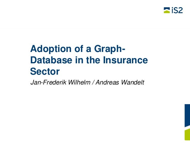 Adoption of a GraphDatabase in the Insurance Sector Jan-Frederik Wilhelm / Andreas Wandelt