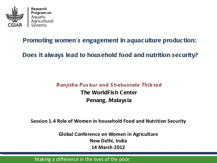 Promoting women's engagement in aquac ulture produc tion:Does it always lead to hous ehold food and nutrition s ec urity? ...