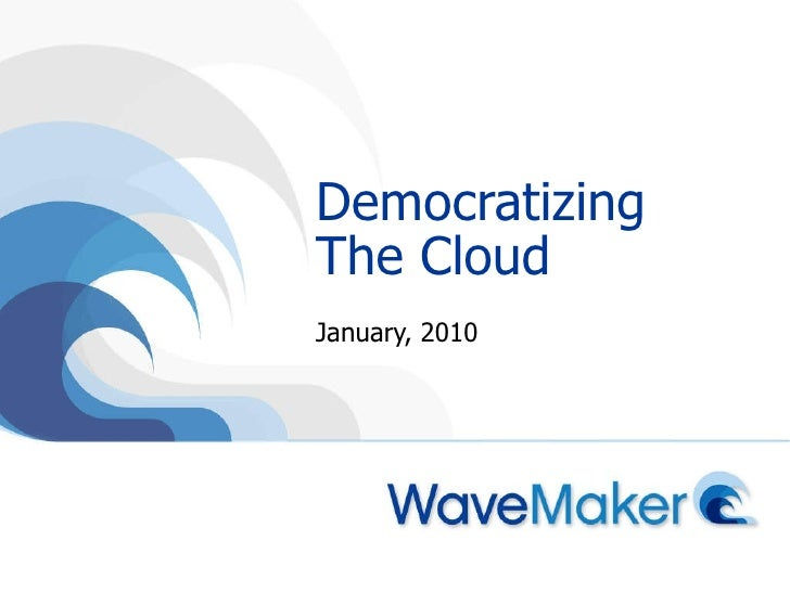Democratizing The Cloud January, 2010