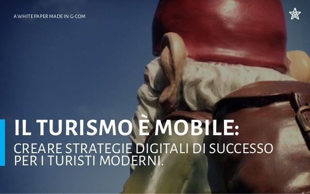 IL TURISMO è MOBILE: creare strategie digitali di successo per i turisti moderni. A White Paper made in G-Com