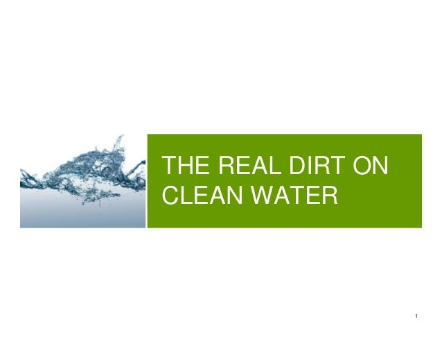 1 THE REAL DIRT ON CLEAN WATER