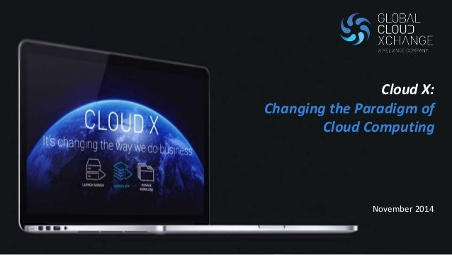 Cloud X:  Changing the Paradigm of  Cloud Computing  November 2014