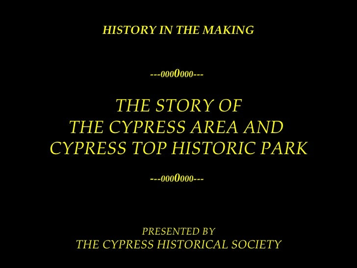 HISTORY IN THE MAKING ---000 0 000---   THE STORY OF THE CYPRESS AREA AND  CYPRESS TOP HISTORIC PARK - --000 0 000---   PR...