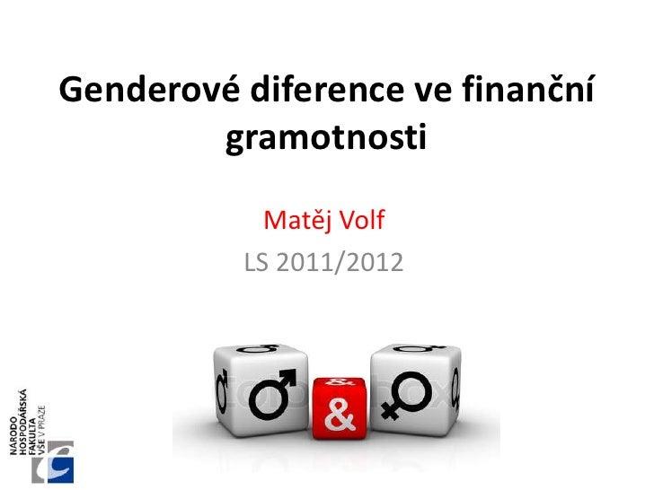 Genderové diference ve finanční        gramotnosti            Matěj Volf          LS 2011/2012