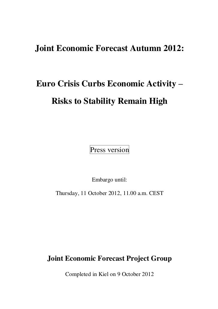 Joint Economic Forecast Autumn 2012:Euro Crisis Curbs Economic Activity –   Risks to Stability Remain High                ...