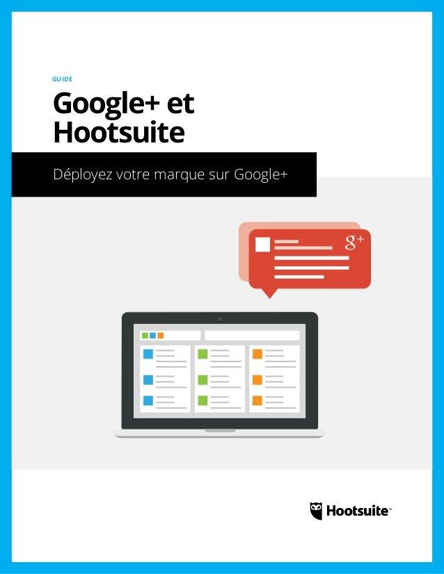 Google+ et Hootsuite: Déployez votre marque sur Google+
