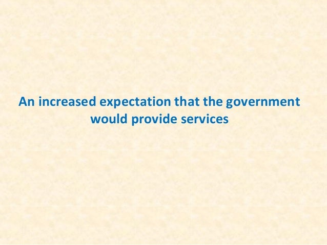 An increased expectation that the government would provide services