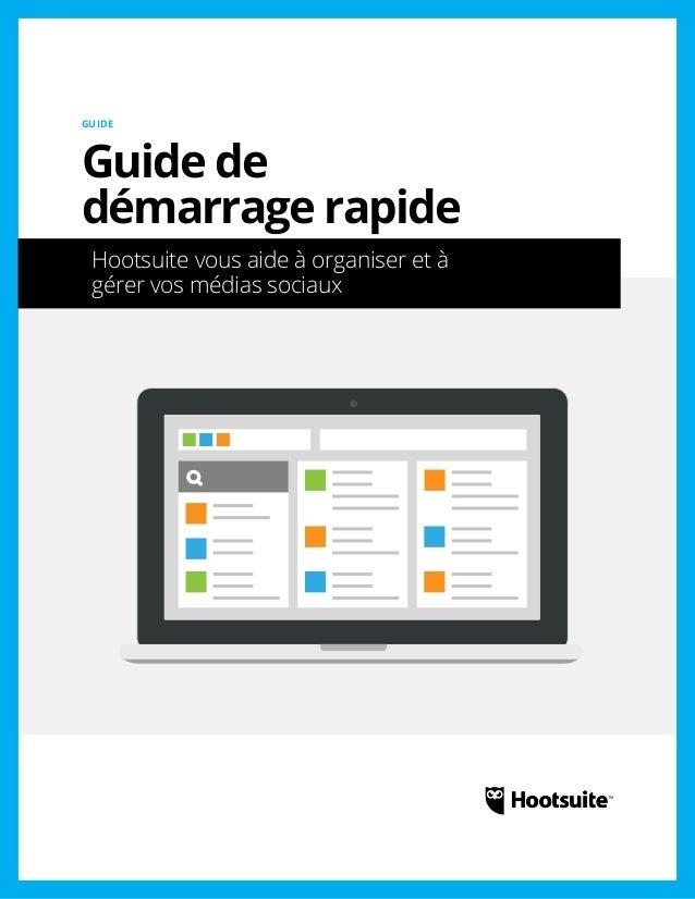 Guide de démarrage rapide: Hootsuite vous aide à organiser et à gérer vos médias sociaux