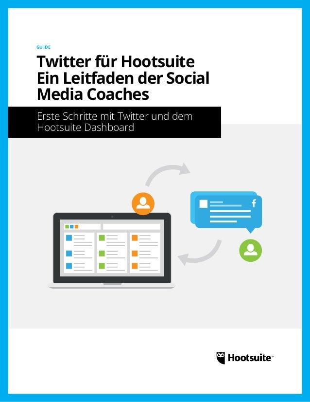 Twitter für Hootsuite Ein Leitfaden der Social Media Coaches: Erste Schritte mit Twitter und dem Hootsuite Dashboard