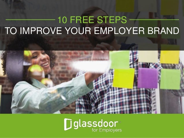 #Glassdoor 10 FREE STEPS TO IMPROVE YOUR EMPLOYER BRAND